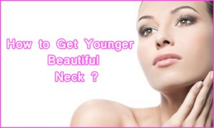 How to Get Younger Beautiful Neck