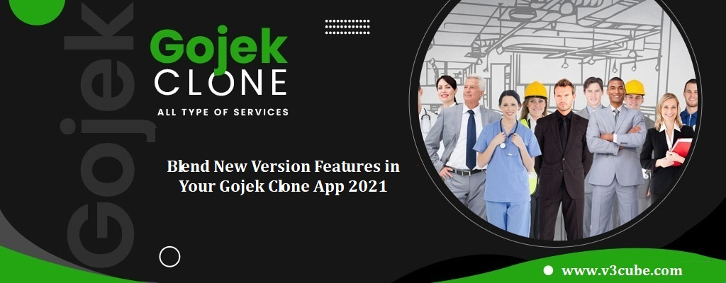 Blend New Version Features in Your Gojek Clone App 2021