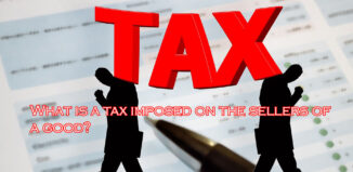 What is a tax imposed on the sellers of a good?